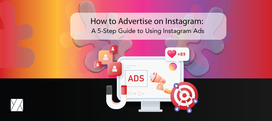 How to Advertise on Instagram: A 5-Step Guide to Using Instagram Ads