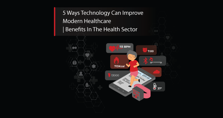 5 Ways Technology Can Improve Modern Healthcare| Benefits In The Health Sector